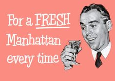 It's 1:30 do you know where your Manhattans are?