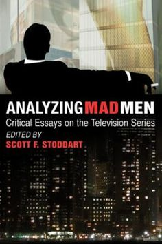 Analyzing Mad Men : Critical Essays on the Series edited by Scott F. Stoddart. http://libcat.bentley.edu/record=b1335429~S0