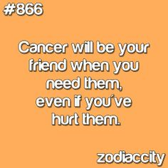 Cancer will be your friend when you need them, even if you've hurt them.