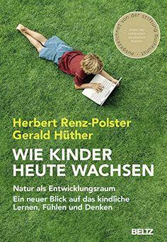 Wie Kinder heute wachsen: Natur als Entwicklungsraum. Ein neuer Blick auf das kindliche Lernen, Fühlen und Denken von Herbert Renz-Polster http://www.amazon.de/dp/3407859538/ref=cm_sw_r_pi_dp_fwVivb1X51KFY