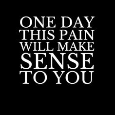 """One day this pain will make sense to you"" True Quotes, 2pac Quotes, Qoutes, Clever Quotes, Coffee Quotes, Make Sense, Note To Self, Daily Motivation, How To Better Yourself"