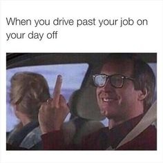 When you drive past your job on your day off - http://jokideo.com/when-you-drive-past-your-job-on-your-day-off/