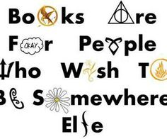 Books are for people who wish to be somewhere else, TFIOS, THG, DIA, HP