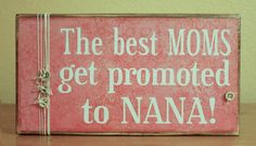 The Best Moms Get Promoted to Nanas Wood Sign- Mom Wood Sign- Mother's Day- Custom Wood Sign With Any Name Or Theme on Etsy, $18.00