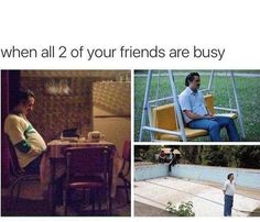 or they are  secretly meeting without  you because  you're  the  third  wheel