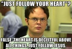 Haha ain't that the truth about our hearts