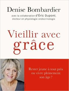 Vieillir avec grâce: Amazon.com: Denise Bombardier: Books
