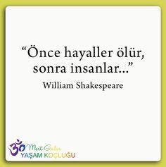 """""""Önce hayaller ölür, sonra insanlar..."""" William Shakespeare"""