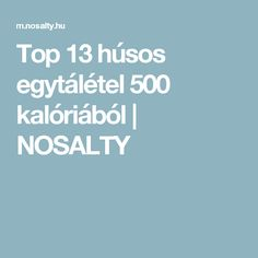 Top 13 húsos egytálétel 500 kalóriából | NOSALTY