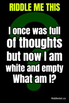 I once was full of thoughts but now I am white and empty. What am I?