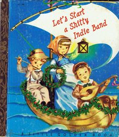 Let's Start a Shitty Indie Band - Little Golden Book cover parody