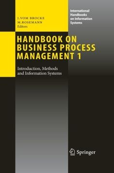 Handbook on Business Process Management 1: Introduction, Methods, and Information Systems (International Handbooks on Information Systems) by Jan vom Brocke. Save 22 Off!. $185.38. 636 pages. Publication: August 31, 2010. Publisher: Springer; 2010 edition (August 31, 2010). Edition - 2010