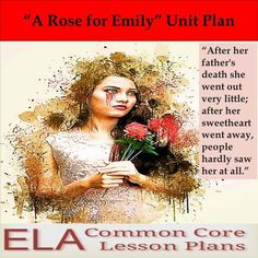 """A Rose for Emily"" by William Faulkner Unit Plan A Rose For Emily, William Faulkner, Common Core Ela, Southern Gothic, Unit Plan, Literacy Skills, Graphic Organizers, Rubrics, On Set"
