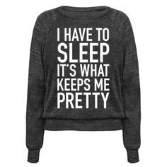"""Show that sleep in your beauty secret with this funny pro sleep graphic tee. This comfy top features the phrase """"I Have to Sleep It's What Keeps Me Pretty."""""""