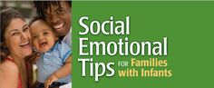 Social and Emotional Tips for Parents of Infants provides a set of (5) one-page posters that families can refer to during specific daily routines.  -- From Center for Early Childhood Mental Health Consultation, MARCH 2012