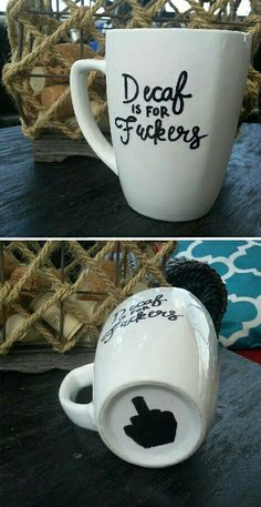 """Funny Coffee Mug reading, """"Decaf is for Fuckers"""" with surprise middle finger gesture on the bottom! Adult humor coffee mug, perfect gag gift for a coffee loving friend, family member, or co-worker! FOR SALE in my Etsy Shop for $13! Check it out! https://www.etsy.com/listing/463237138/funny-coffee-mug-with-hand-drawn-quote"""