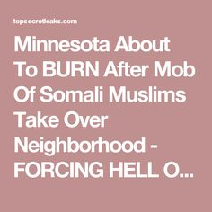 Minnesota About To BURN After Mob Of Somali Muslims Take Over Neighborhood - FORCING HELL ON WOMEN Donald Trump News, Somali, News Source, Countries Around The World, Minnesota, Muslim, Burns, The Neighbourhood, Freedom