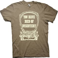 You Died From Dysentery - Oregon Trail Funny T-shirt