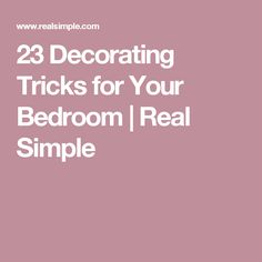 23 Decorating Tricks for Your Bedroom  | Real Simple