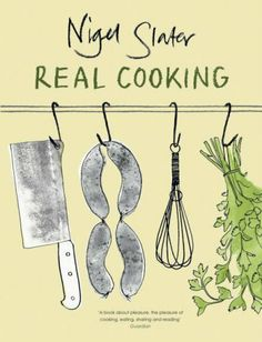 Real Cooking by Nigel Slater #cookbooks