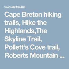 Cape Breton hiking trails, Hike the Highlands,The Skyline Trail, Pollett& Cove trail, Roberts Mountain the Cabot Trail Cape Breton Nova Scotia Cabot Trail, Cape Breton, Canada Travel, Nova Scotia, Highlands, Hiking Trails, Mountain, Skyline, Island