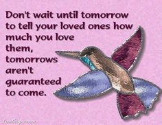 Don't wait until tomorrow to tell your family that you love them ❤️ Great Quotes, Quotes To Live By, Love Quotes, Inspirational Quotes, Daddy Quotes, Awesome Quotes, Wall Quotes, Meaningful Quotes, Motivational