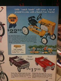 "My farm tractor!!!!!  This and my ""car"" were such fun to play in.  Imaginary driving for miles and miles.   vintage pedal cars ad."
