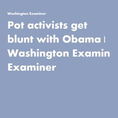 Pot activists get blunt with Obama | Washington Examiner
