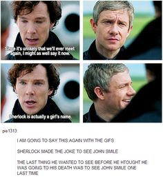 """That day he was amazed to discover that when he said """"Sherlock is actually a girls name"""", what he meant was """"I love you"""". He's just didn't know the right time until it was already gone."""