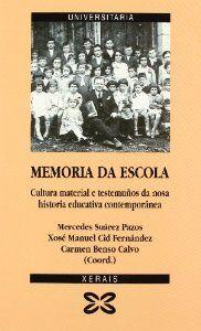 Memoria da escola : cultura material e testemuños da nosa historia educativa contemporánea / Mercedes Suárez Pazos, Xosé Manuel Cid Fernández, Carmen Benso Calvo (coordinación)