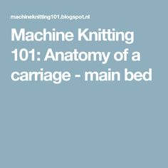 Machine Knitting 101: Anatomy of a carriage - main bed
