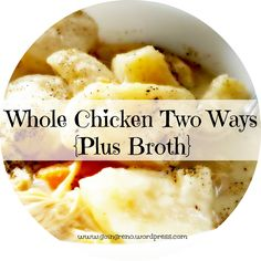 Eat yummy lemon-garlic roasted chicken one night, chicken & dumplings the night. Plus SO MUCH broth!