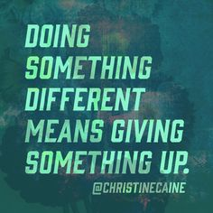 Doing something different means giving something up.