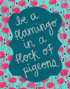 life quotes be a flamingo in a flock of penguins art typography