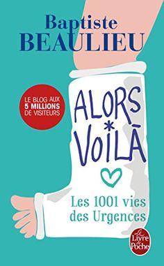 Alors voilà : Les 1001 vies des Urgences par Baptiste Beaulieu ***(*) : coup de coeur, beaucoup d'humour et une grande sensibilité : à lire absolument !