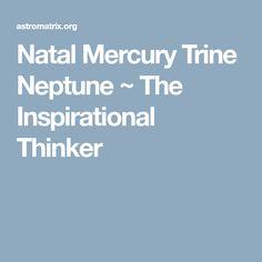 Natal Mercury Trine Neptune ~ The Inspirational Thinker