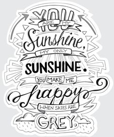 You Are My Sunshine…Typography Quote Decal Poster - wallquotes Hand Typography, Hand Lettering Quotes, Typography Quotes, Quote Coloring Pages, Free Adult Coloring Pages, Coloring Books, Doodle Quotes, Drawing Quotes, You Are My Sunshine