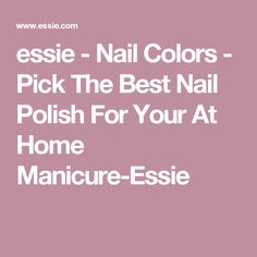 essie - Nail Colors - Pick The Best Nail Polish For Your At Home Manicure-Essie