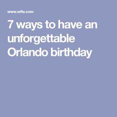 7 ways to have an unforgettable Orlando birthday