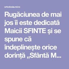 "Rugăciunea de mai jos îi este dedicată Maicii SFINTE și se spune că îndeplinește orice dorință ""Sfântă Maria, mă îndrept plin de încredere… Lorde, Pray, Medicine, Interior, Folklore, Cook, Recipes, Indoor, Medical"