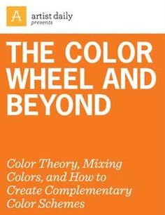 The Color Wheel and Beyond: Color Theory, Mixing Colors, and How to Create Complementary Color Schemes - Media - Artist Daily