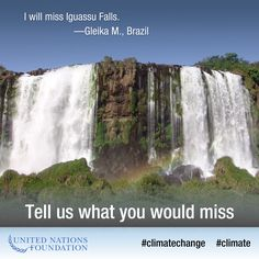 We're all in danger of losing people, places, and things we love to climate change. Whether you live in South Africa or Singapore the impact is real. Tell us what you'll miss most, and SHARE this if you believe it's time to deal with climate change.
