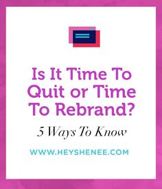 Is it time to quit or time to rebrand your business? Here are 5 ways to know what your next step should be!
