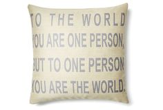 """""""You are the World"""" 20x20 Pillow, Cream on OneKingsLane.com Love This Quote!!!"""
