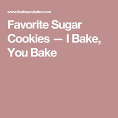 Favorite Sugar Cookies — I Bake, You Bake