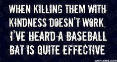 Killing them with kindness