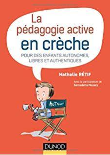 La Pedagogie Active En Creche Pour Des Enfants Autonomes Libres Et Authentiques Pedagogie Active Pedagogie Education Petite Enfance