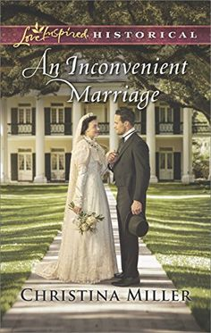 An Inconvenient Marriage (Love Inspired Historical #414) by Christina Miller, Feb 2018