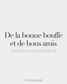 De la bonne bouffe et de bons amis (familiar) French Expressions, French Words Quotes, English Quotes, French Sayings, Spanish Quotes, French Language Lessons, French Lessons, French Tips, How To Speak French
