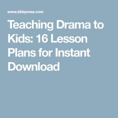 Teaching Drama to Kids: 16 Lesson Plans for Instant Download